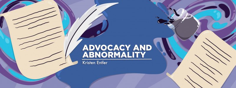 """A banner for Kristen Entler's """"Advocacy and Abnormality"""" that depicts quills writing on parchment."""